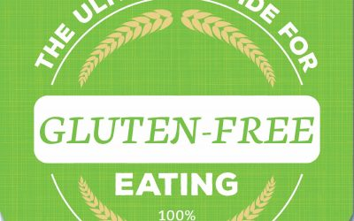 The Ultimate Guide for 100% Gluten-Free Eating