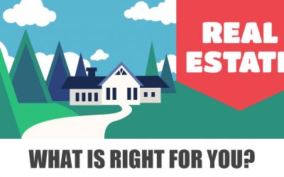 Real Estate: What is Right for You?