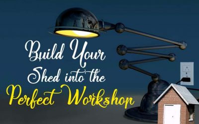 Build Your Shed into the Perfect Workshop