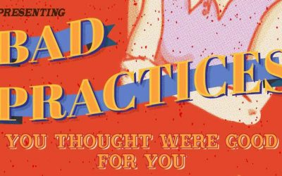 Bad Practices You Thought Were Good For You