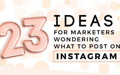 23 Ideas for Marketers on What to Post at Instagram