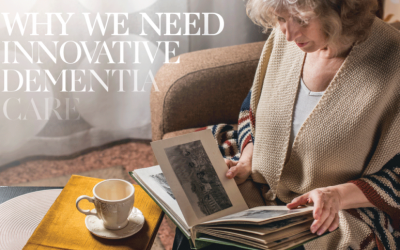 Why We Need Innovative Dementia Care