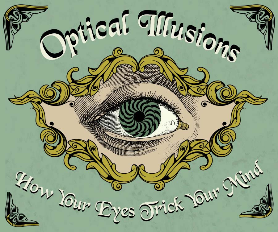 Optical Illusions, How Our Eyes Trick Our Mind