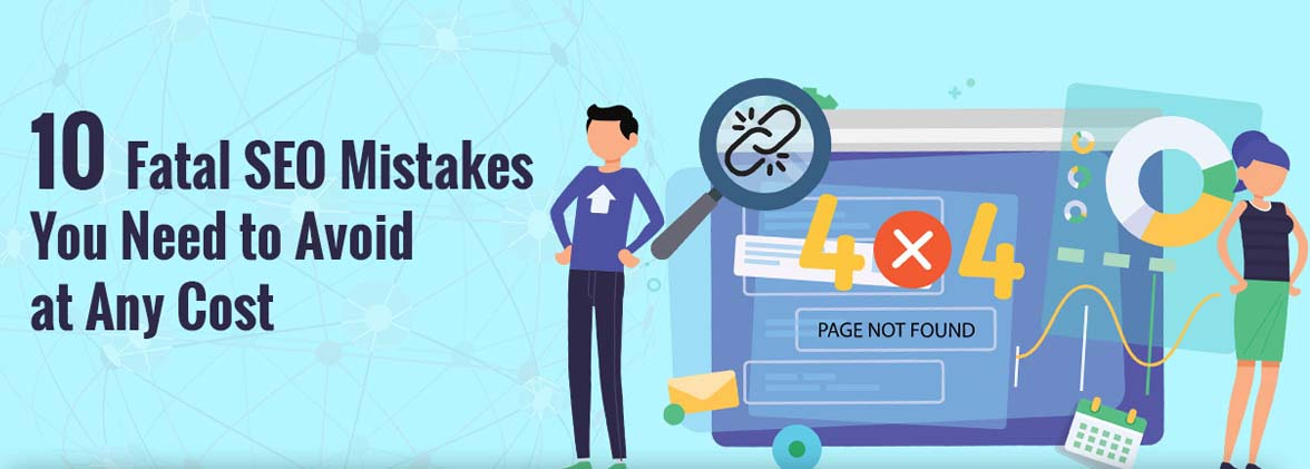 10 Fatal SEO Mistakes You Need to Avoid at Any Cost