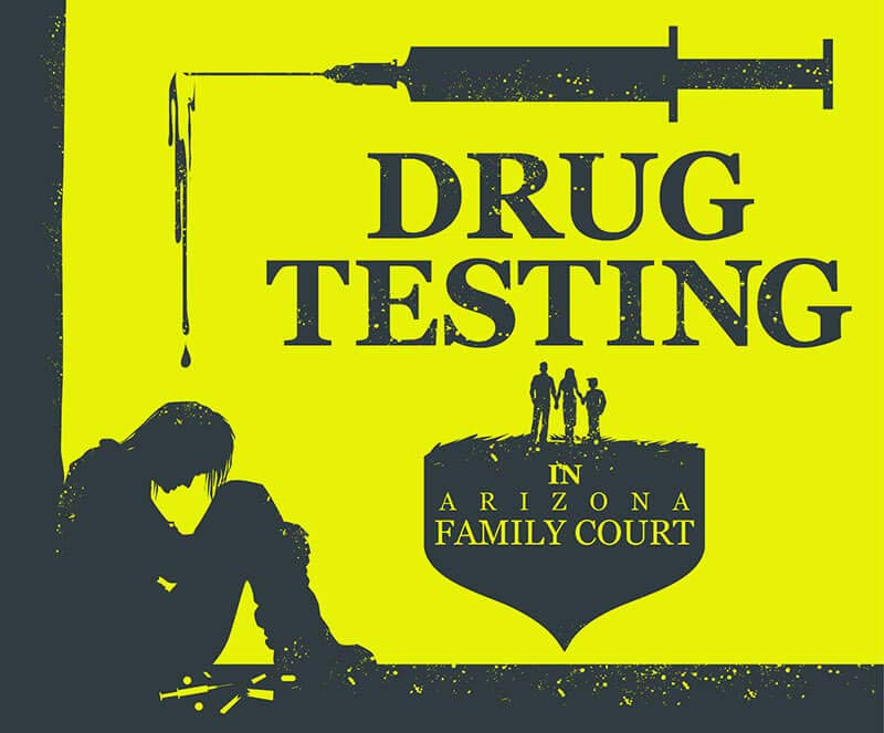 Drug Testing in Arizona Family Court