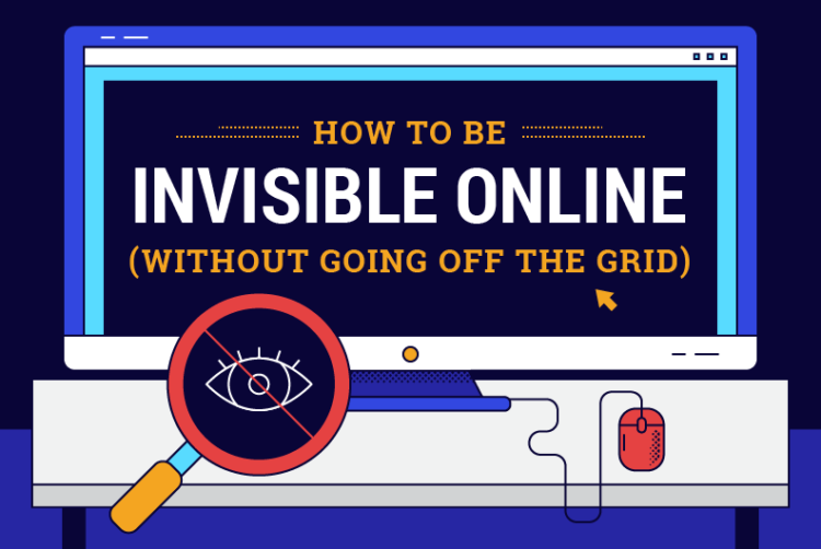 How to Be Invisible Online (Without Going off the Grid)