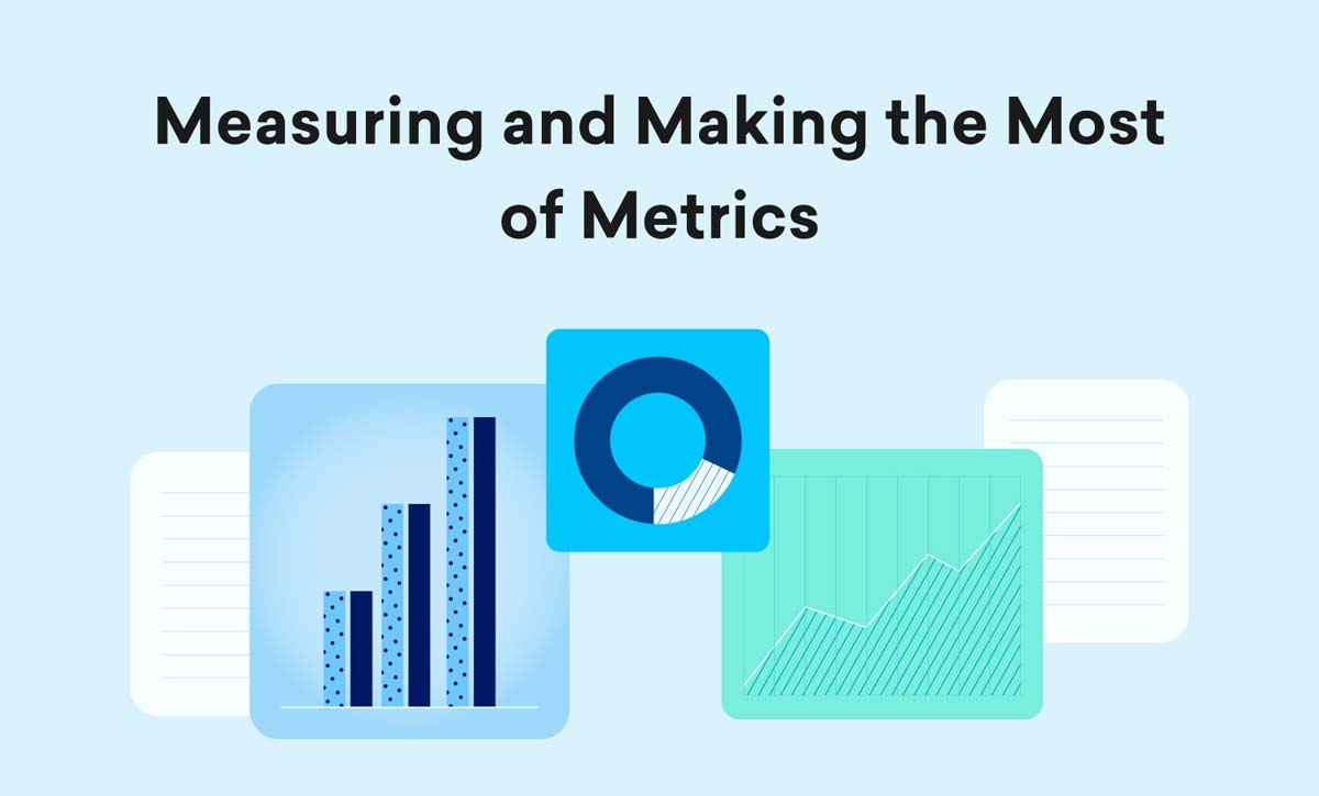 Measuring and Making the Most of Metrics