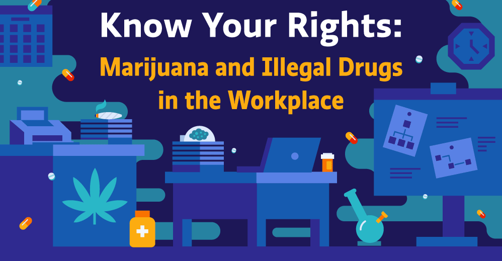 Know Your Rights: Marijuana And Illegal Drugs In The Workplace