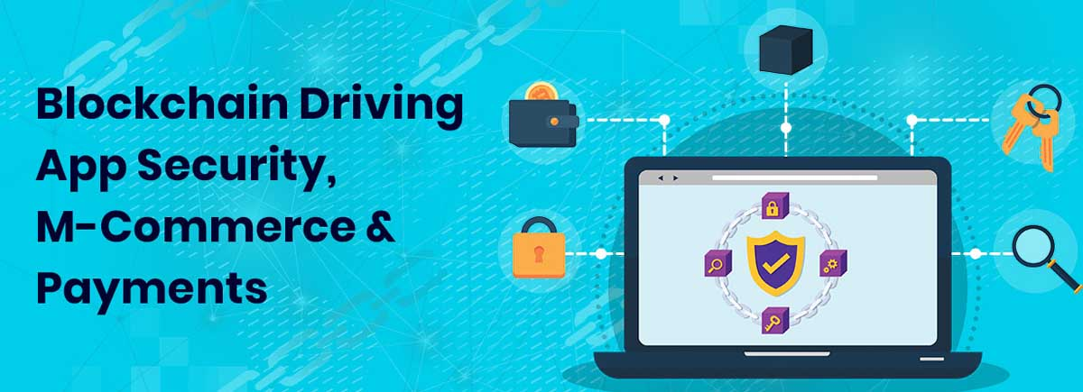 Blockchain Driving App Security, M-Commerce and Payments