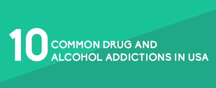 10 Common Drug and Alcohol Addictions in USA