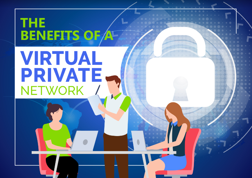 Benefits of Using a Virtual Private Network