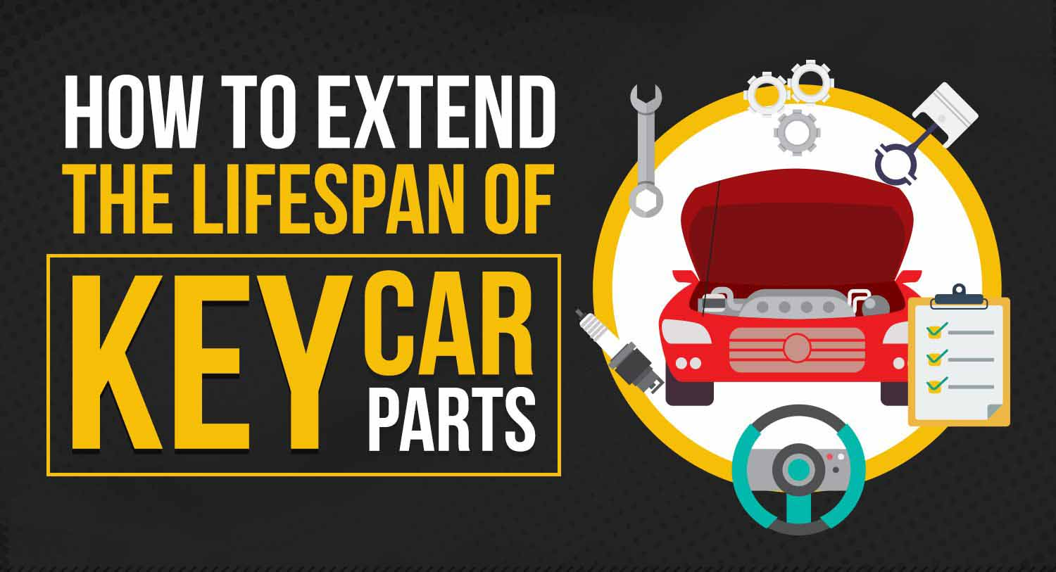 How To Extend The Lifespan Of Key Car Parts