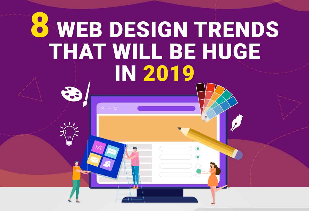 8 Web Design Trends That Will Be Huge in 2019