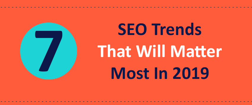 7 SEO Trends That Will Matter Most In 2019