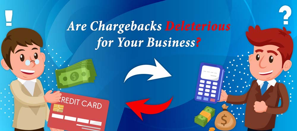 Are Chargebacks Deleterious for Your Business?