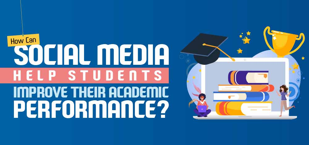 How Can Social Media Help Students Improve Their Academic Performance?