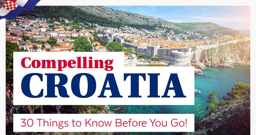 Compelling Croatia – 30 Things to Know Before You Go