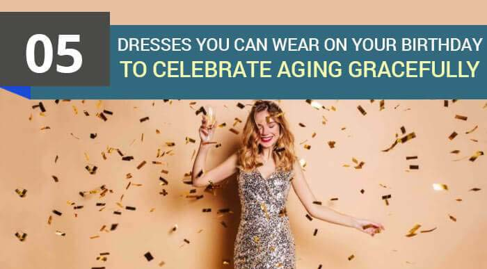 5 Dresses To Wear On Your Birthday