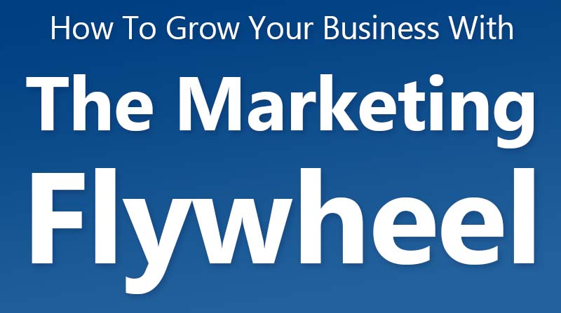 How To Grow Your Business With The Marketing Flywheel