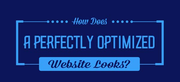 How Does A Perfectly Optimized Website Look Like?