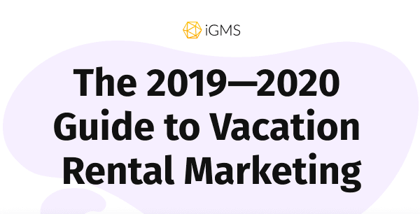 The 2019 – 2020 Guide to Vacation Rental Marketing