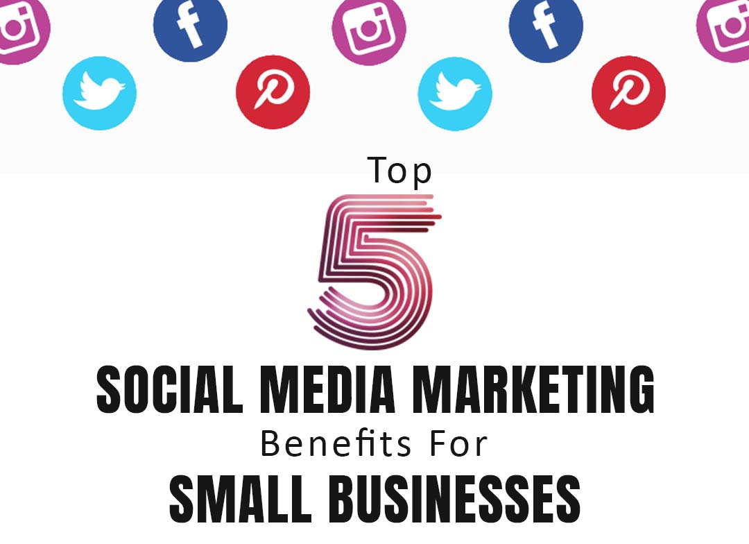5 Social Media Marketing Benefits For Small Business