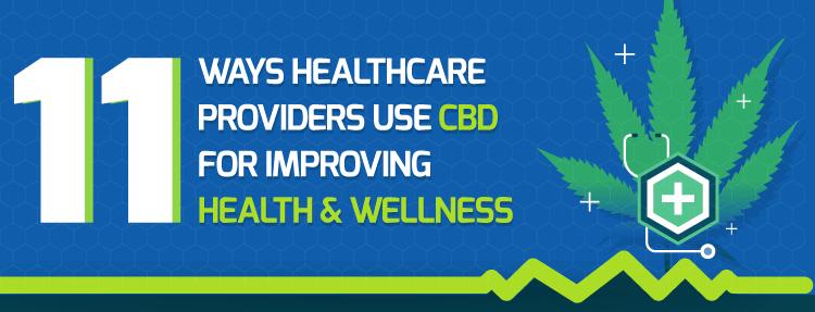 11 Ways Healthcare Providers Use CBD To Improve Health & Wellness