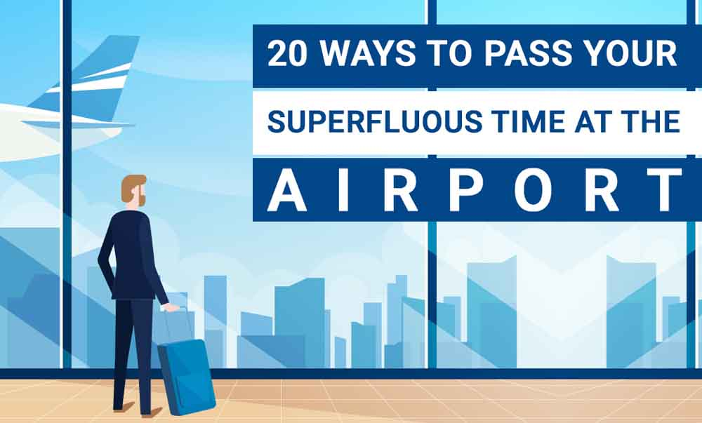 20 Ways To Pass Your Superfluous Time at the Airport