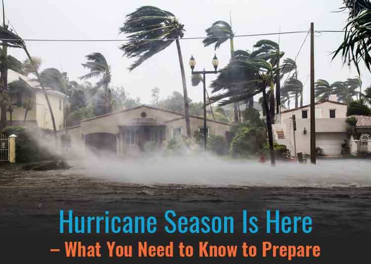 Hurricane Season Is Here – What You Need to Know to Prepare
