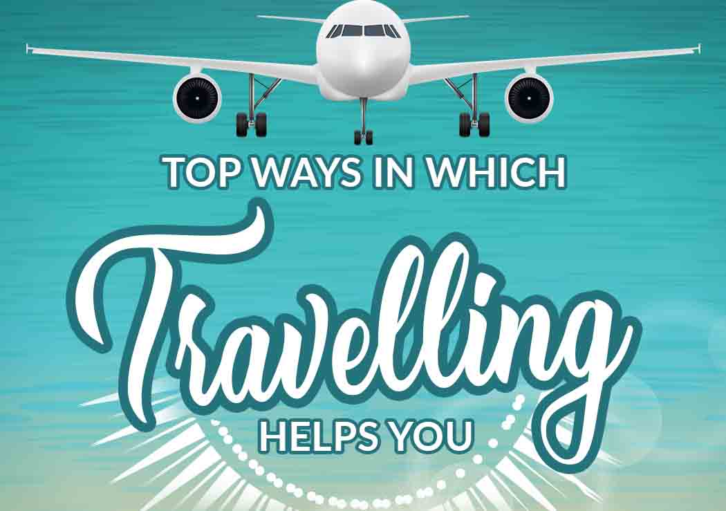 Top Ways in Which Traveling Helps You