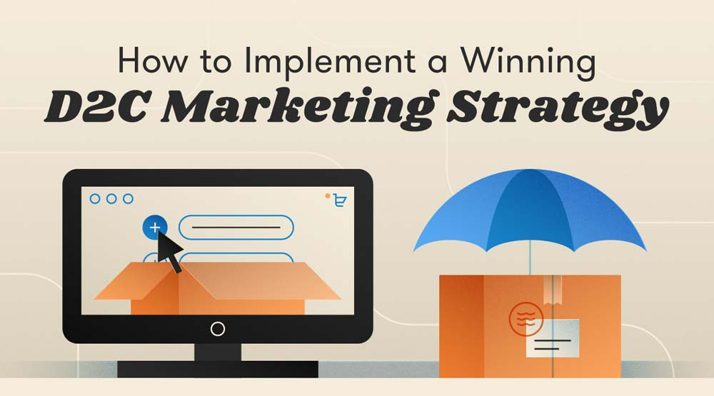 How to Implement a Winning D2C Marketing Strategy