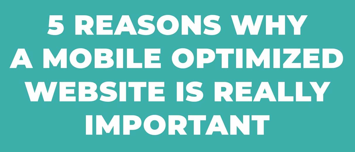 5 Reasons Why A Mobile Optimized Website is Really Important