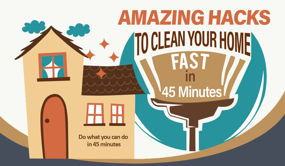 Amazing Hacks To Clean Your Home Fast in 45 Minutes