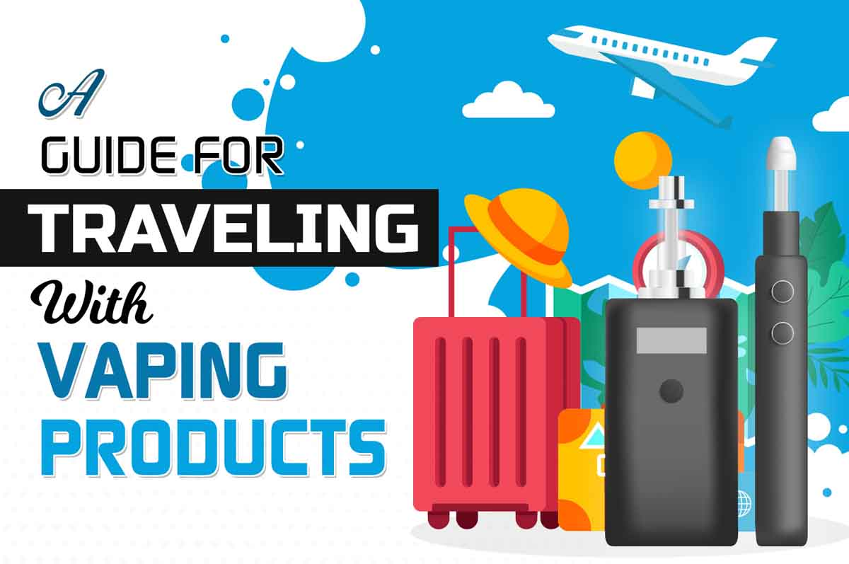 A Guide for Traveling With Vaping Products