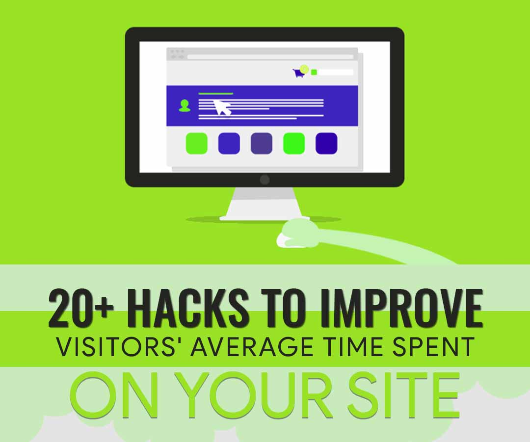 20+ Methods to Make Your Visitors Stay on the Website Longer