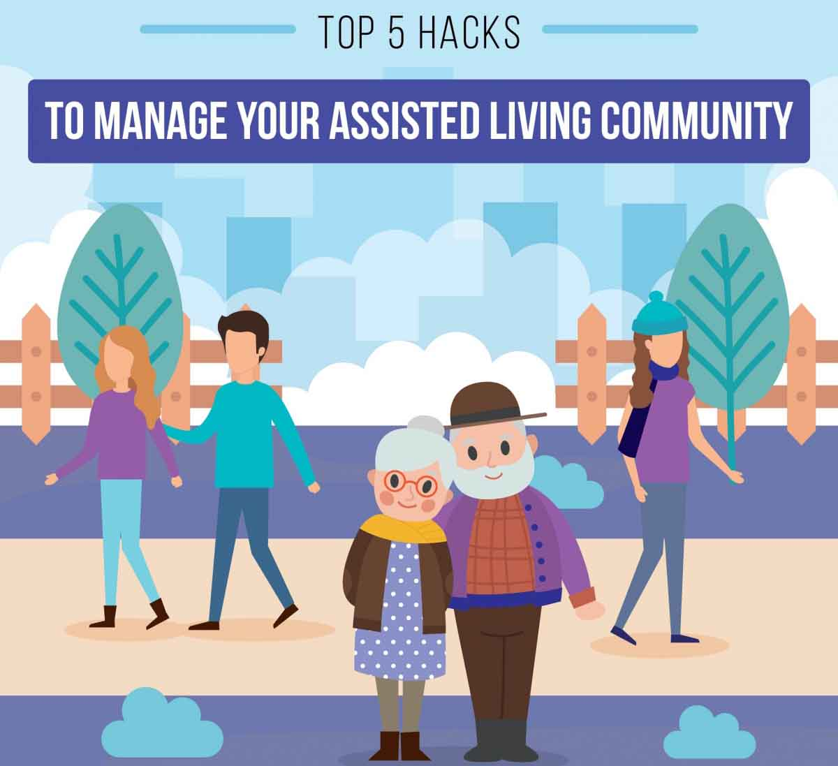 Top 5 Hacks to Manage Your Assisted Living Community