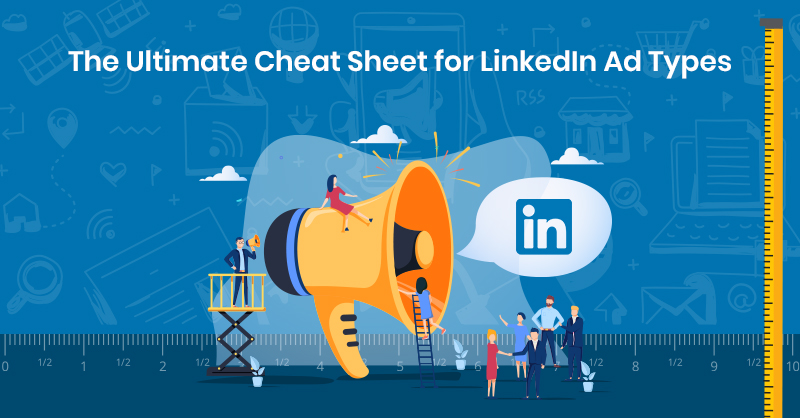 The Ultimate Cheat Sheet for LinkedIn Ad Types
