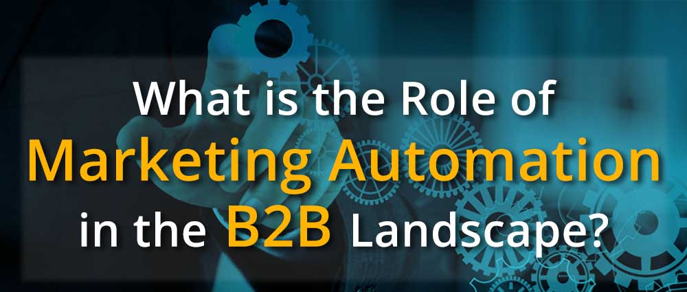 Role of Marketing Automation in B2B Landscape
