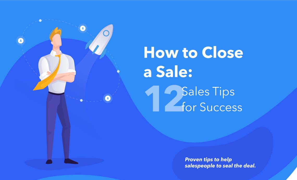 How to Close a Sale: 12 Sales Tips for Success
