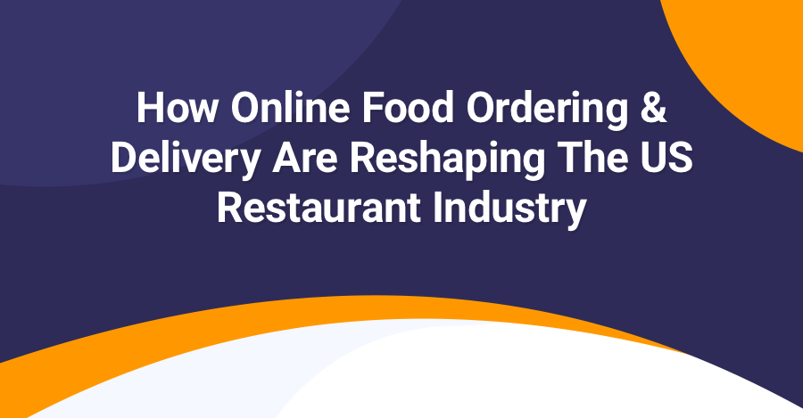 How Online Food Delivery Is Reshaping the Restaurant Industry
