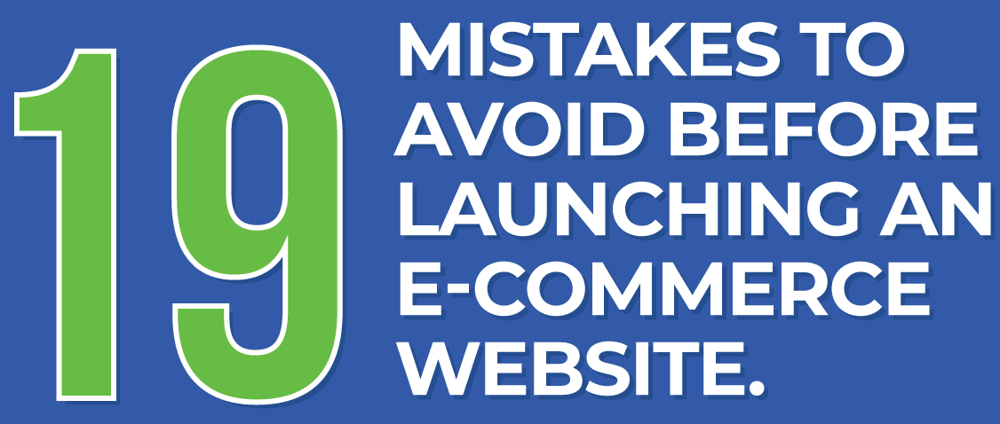 19 Mistakes To Avoid When Launching an eCommerce Site