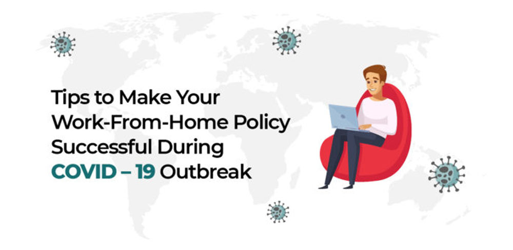 Tips to Make Your Work-From-Home Policy Successful During Covid–19 Outbreak