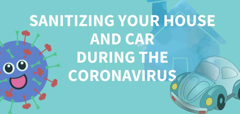 Sanitizing Your House and Car During the Coronavirus Outbreak