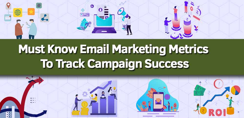 Must Know Email Marketing Metrics To Track Campaign Success
