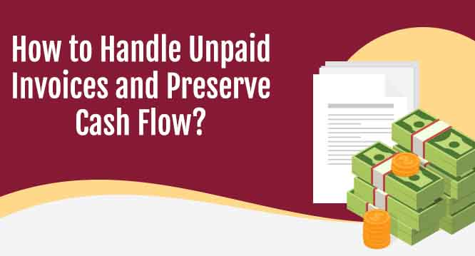 How to Handle Unpaid Invoices and Preserve Cash Flow