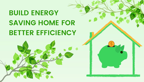Ways to Build Energy Saving Home for Better Efficiency