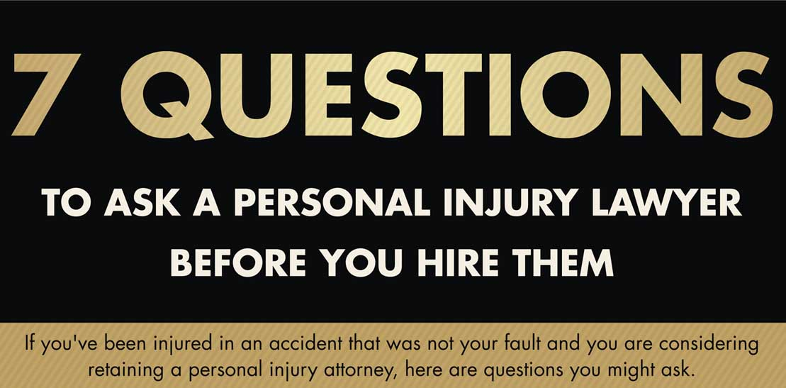 7 Questions to Ask Before You Hire a Personal Injury Attorney