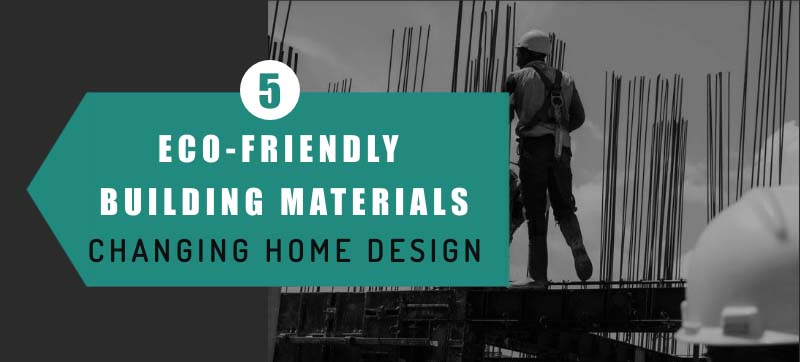 5 Eco-Friendly Building Materials Changing Home Design