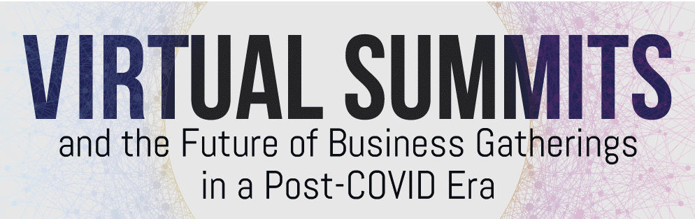 Virtual Summits and the Future of Business Gatherings in a Post-COVID Era