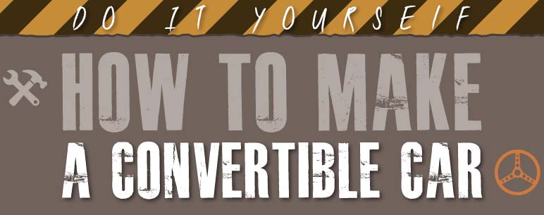 How to Make a Convertible Car